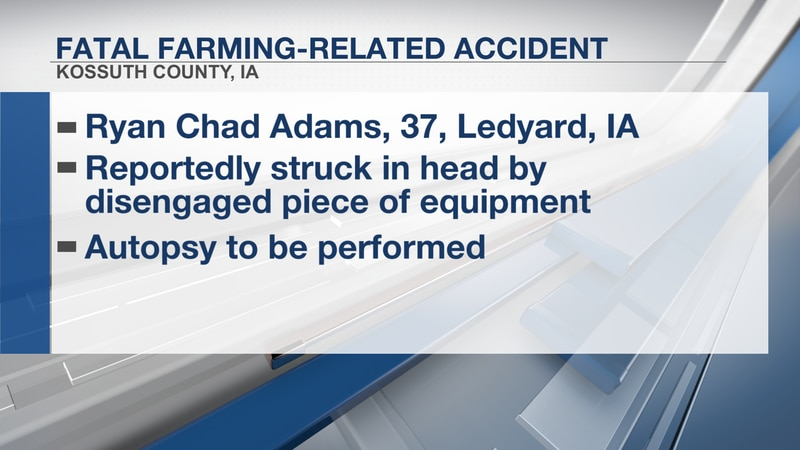 Ryan Chad Adams, 37, died following a reported farming accident in Kossuth County, Iowa.